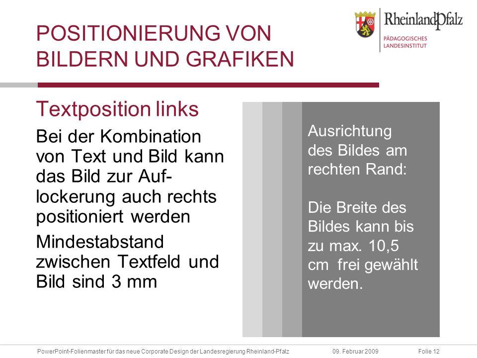 Folie 12PowerPoint-Folienmaster für das neue Corporate Design der Landesregierung Rheinland-Pfalz09. Februar 2009 POSITIONIERUNG VON BILDERN UND GRAFI