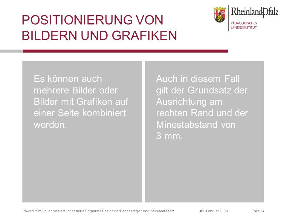 Folie 14PowerPoint-Folienmaster für das neue Corporate Design der Landesregierung Rheinland-Pfalz09. Februar 2009 POSITIONIERUNG VON BILDERN UND GRAFI