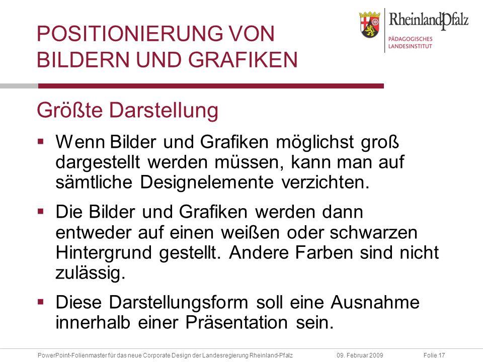 Folie 17PowerPoint-Folienmaster für das neue Corporate Design der Landesregierung Rheinland-Pfalz09. Februar 2009 POSITIONIERUNG VON BILDERN UND GRAFI