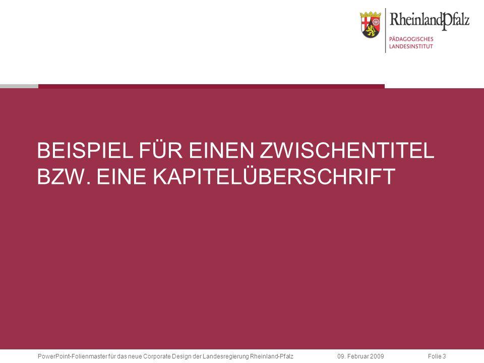 Folie 3 09. Februar 2009PowerPoint-Folienmaster für das neue Corporate Design der Landesregierung Rheinland-Pfalz BEISPIEL FÜR EINEN ZWISCHENTITEL BZW