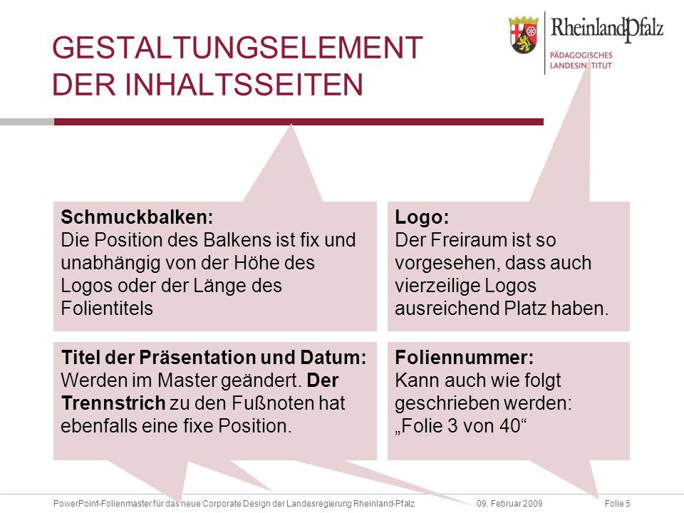 Folie 5PowerPoint-Folienmaster für das neue Corporate Design der Landesregierung Rheinland-Pfalz09. Februar 2009. GESTALTUNGSELEMENT DER INHALTSSEITEN