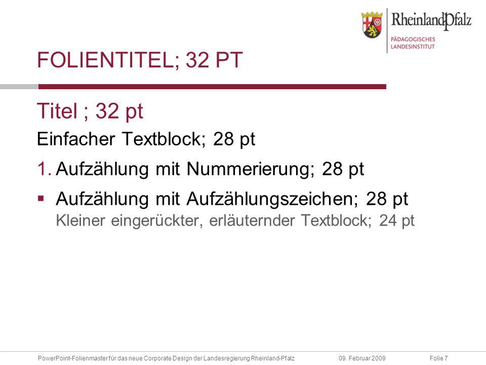 Folie 7PowerPoint-Folienmaster für das neue Corporate Design der Landesregierung Rheinland-Pfalz09. Februar 2009 FOLIENTITEL; 32 PT Titel ; 32 pt Einf