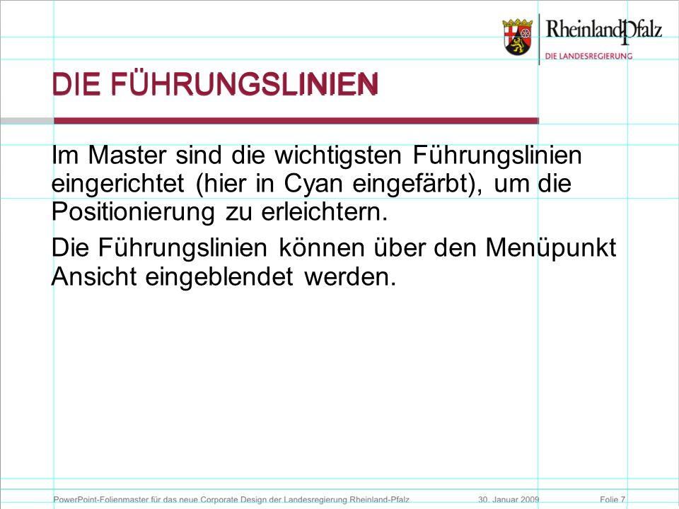 Folie 8PowerPoint-Folienmaster für das neue Corporate Design der Landesregierung Rheinland-Pfalz09. Februar 2009 DIE FÜHRUNGSLINIEN Im Master sind die