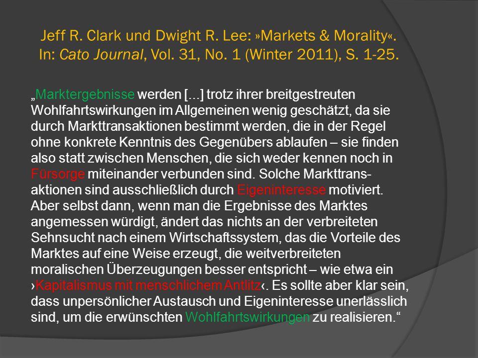 """Jeff R. Clark und Dwight R. Lee: »Markets & Morality«. In: Cato Journal, Vol. 31, No. 1 (Winter 2011), S. 1-25. """"Marktergebnisse werden [...] trotz ih"""