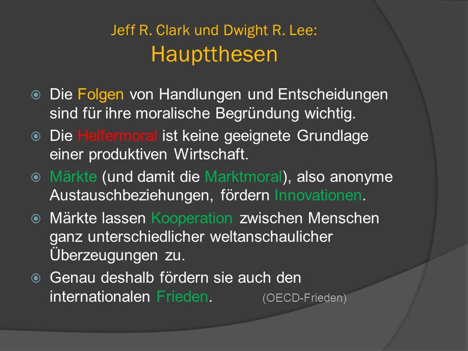 Jeff R. Clark und Dwight R. Lee: Hauptthesen  Die Folgen von Handlungen und Entscheidungen sind für ihre moralische Begründung wichtig.  Die Helferm