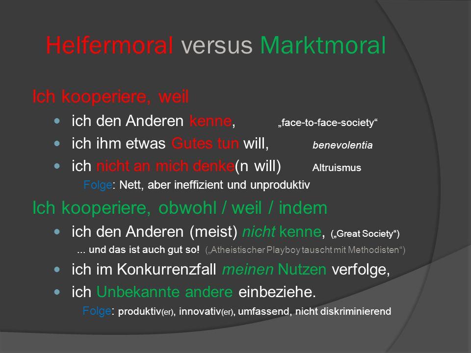 """Helfermoral versus Marktmoral Ich kooperiere, weil ich den Anderen kenne, """"face-to-face-society"""" ich ihm etwas Gutes tun will, benevolentia ich nicht"""