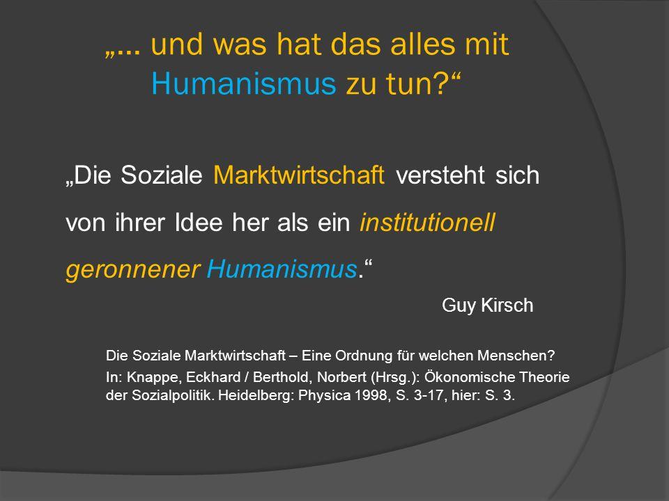 """""""... und was hat das alles mit Humanismus zu tun?"""" """"Die Soziale Marktwirtschaft versteht sich von ihrer Idee her als ein institutionell geronnener Hum"""