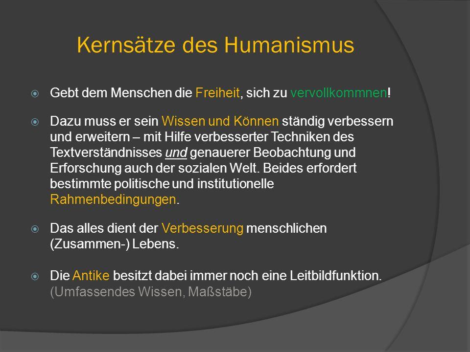 Kernsätze des Humanismus  Gebt dem Menschen die Freiheit, sich zu vervollkommnen!  Dazu muss er sein Wissen und Können ständig verbessern und erweit