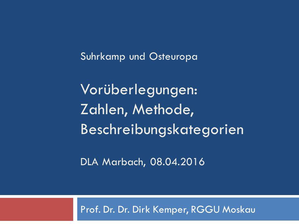 Suhrkamp und Osteuropa Vorüberlegungen: Zahlen, Methode, Beschreibungskategorien DLA Marbach, 08.04.2016 Prof.