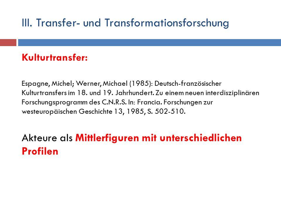 III. Transfer- und Transformationsforschung Kulturtransfer: Espagne, Michel; Werner, Michael (1985): Deutsch-französischer Kulturtransfers im 18. und