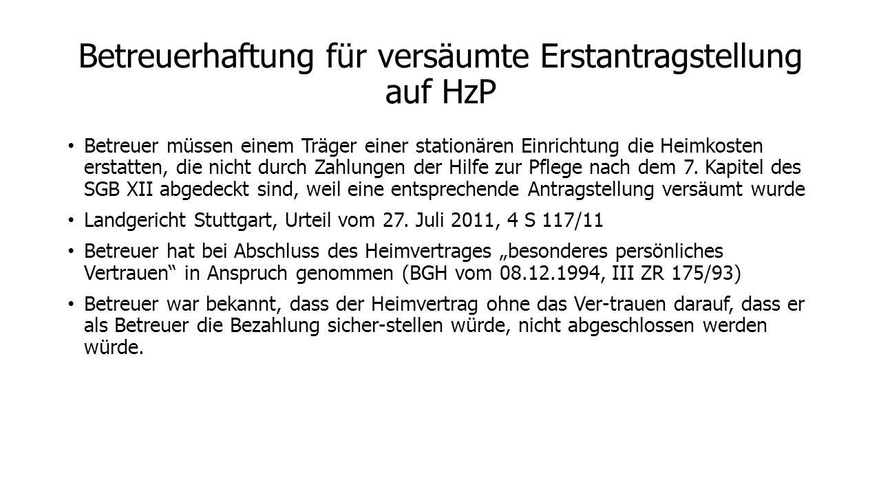 Betreuerhaftung für versäumte Erstantragstellung auf HzP Betreuer müssen einem Träger einer stationären Einrichtung die Heimkosten erstatten, die nicht durch Zahlungen der Hilfe zur Pflege nach dem 7.