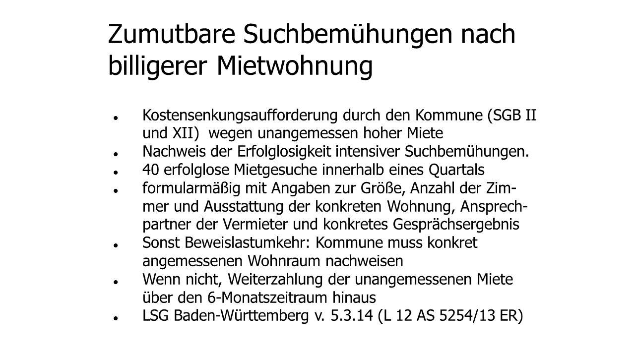 Zumutbare Suchbemühungen nach billigerer Mietwohnung Kostensenkungsaufforderung durch den Kommune (SGB II und XII) wegen unangemessen hoher Miete Nachweis der Erfolglosigkeit intensiver Suchbemühungen.