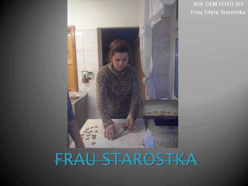 AUF DEM FOTO IST: Frau Edyta Starostka