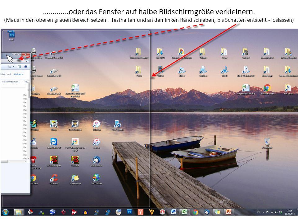 ………….oder das Fenster auf halbe Bildschirmgröße verkleinern. (Maus in den oberen grauen Bereich setzen – festhalten und an den linken Rand schieben, b