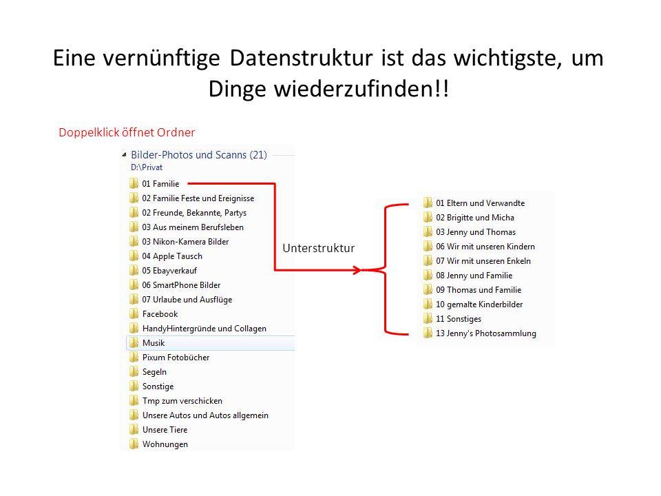 Eine vernünftige Datenstruktur ist das wichtigste, um Dinge wiederzufinden!! Unterstruktur Doppelklick öffnet Ordner