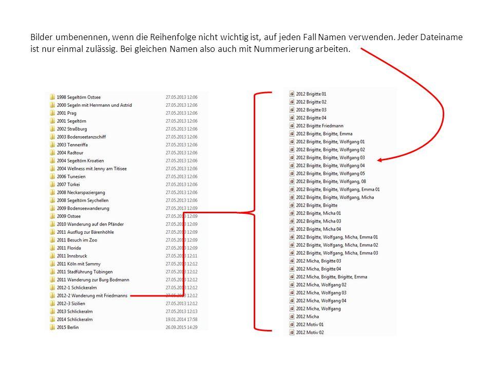 Bilder umbenennen, wenn die Reihenfolge nicht wichtig ist, auf jeden Fall Namen verwenden. Jeder Dateiname ist nur einmal zulässig. Bei gleichen Namen