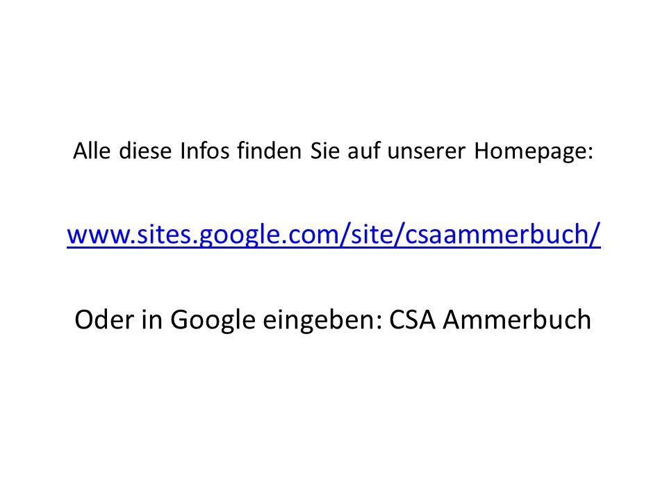 Alle diese Infos finden Sie auf unserer Homepage: www.sites.google.com/site/csaammerbuch/ Oder in Google eingeben: CSA Ammerbuch