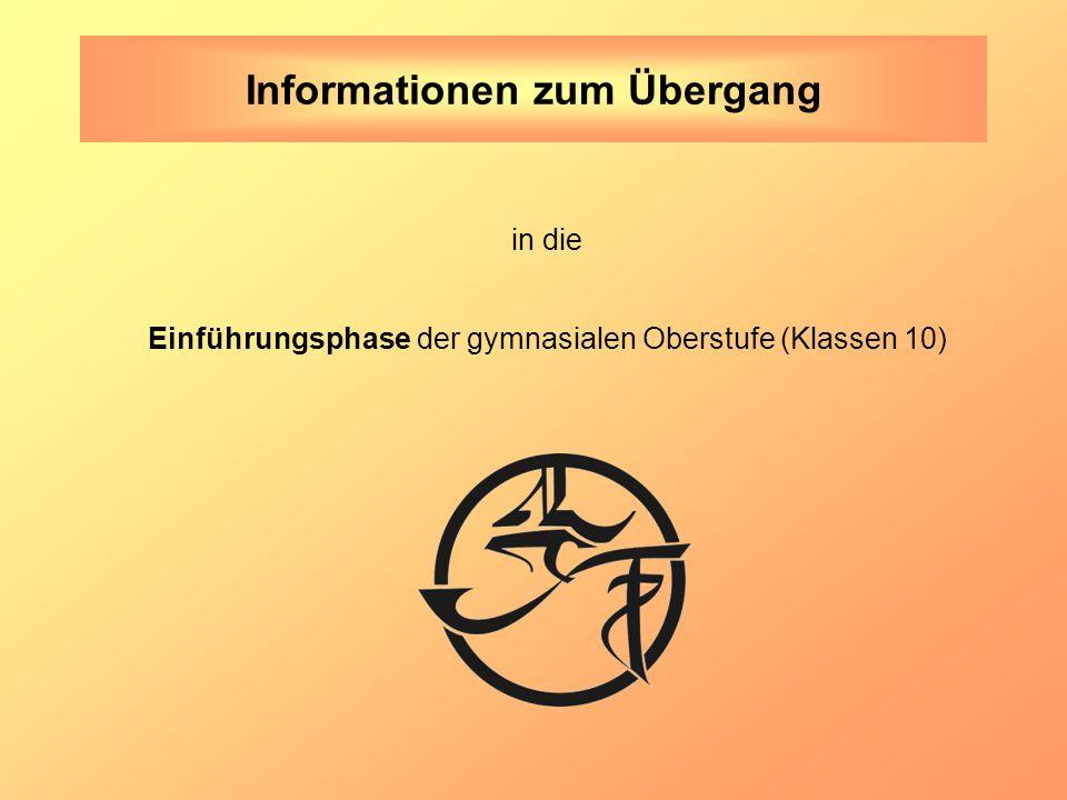 in die Einführungsphase der gymnasialen Oberstufe (Klassen 10) Informationen zum Übergang