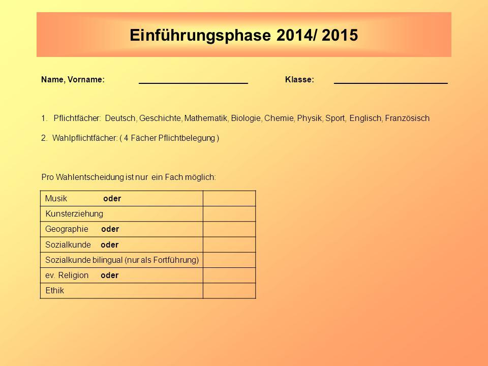 Einführungsphase 2014/ 2015 Name, Vorname:________________________Klasse:_________________________ 1.Pflichtfächer: Deutsch, Geschichte, Mathematik, Biologie, Chemie, Physik, Sport, Englisch, Französisch 2.
