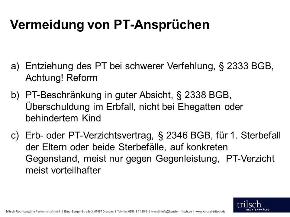 Vermeidung von PT-Ansprüchen a)Entziehung des PT bei schwerer Verfehlung, § 2333 BGB, Achtung.