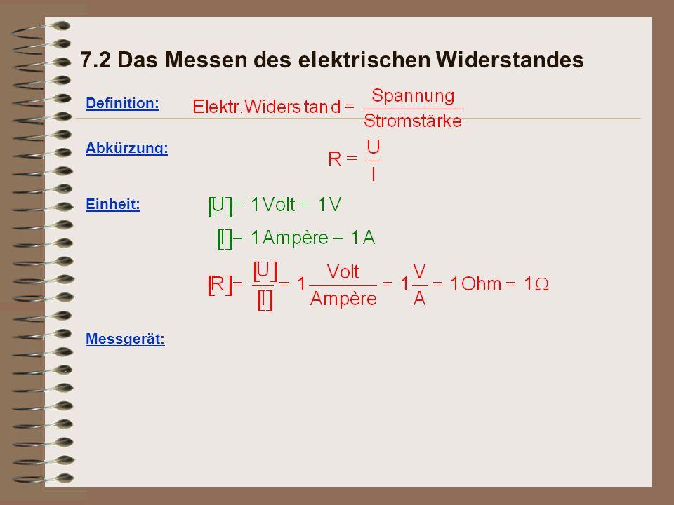 7.2 Das Messen des elektrischen Widerstandes Definition: Abkürzung: Einheit: Messgerät: