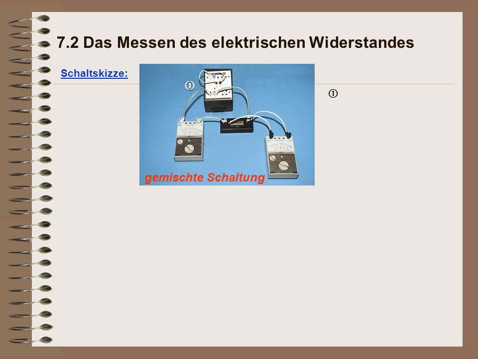 gemischte Schaltung Schaltskizze: 7.2 Das Messen des elektrischen Widerstandes  