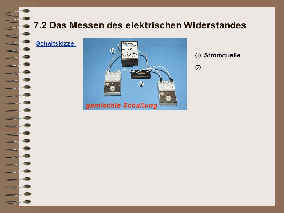 gemischte Schaltung Schaltskizze: 7.2 Das Messen des elektrischen Widerstandes   Stromquelle  