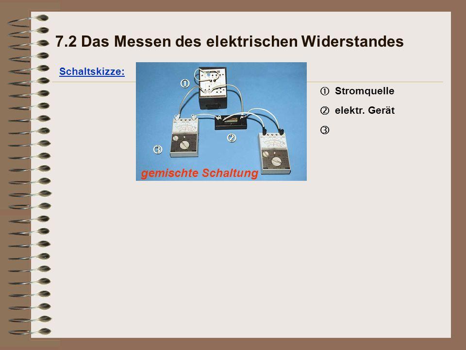 gemischte Schaltung Schaltskizze: 7.2 Das Messen des elektrischen Widerstandes   Stromquelle   elektr.