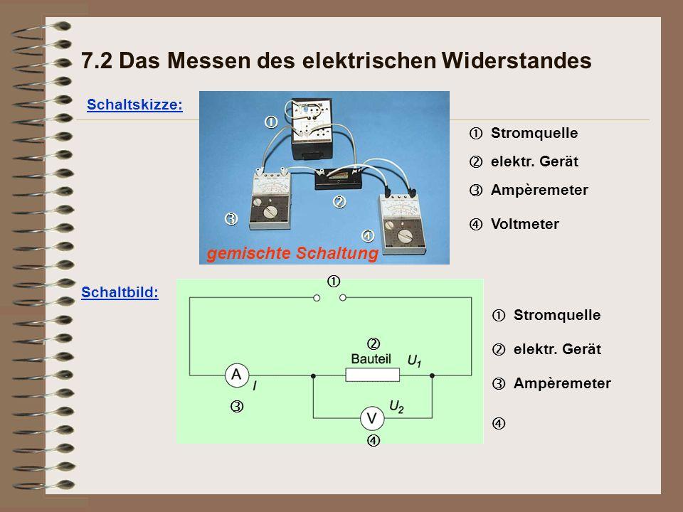   Schaltbild: gemischte Schaltung Schaltskizze: 7.2 Das Messen des elektrischen Widerstandes   Stromquelle   elektr.