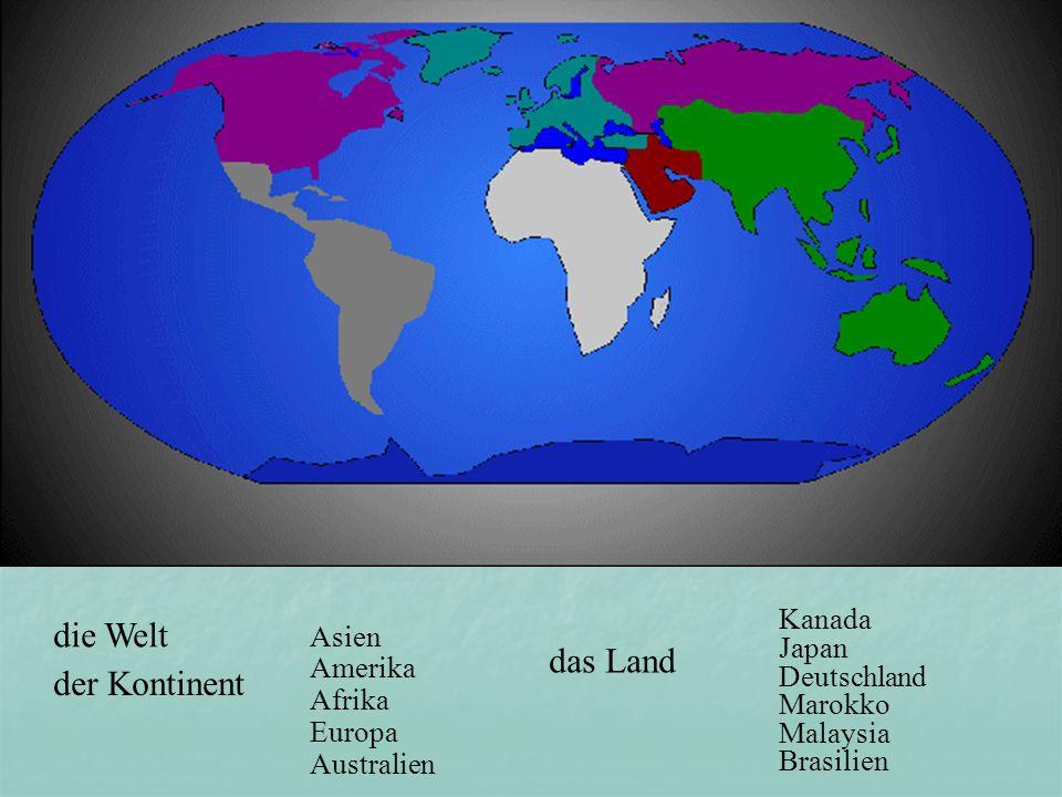 die Welt der Kontinent Asien Amerika Afrika Europa Australien das Land Kanada Japan Deutschland Marokko Malaysia Brasilien