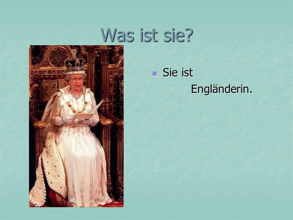 Was ist sie? Sie ist Sie ist Engländerin. Engländerin.