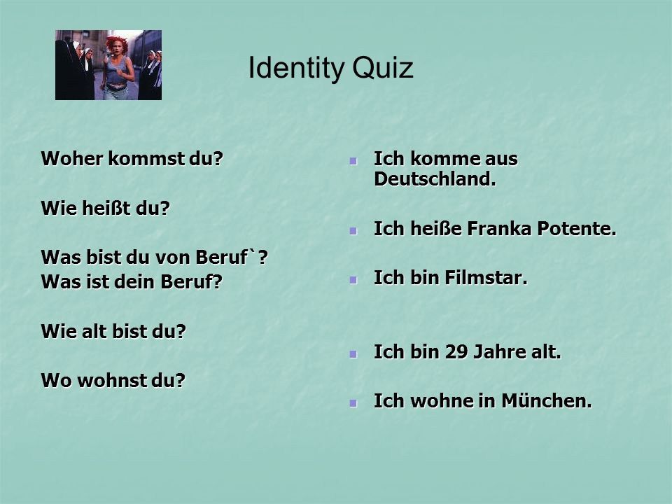 Woher kommst du? Wie heißt du? Was bist du von Beruf`? Was ist dein Beruf? Wie alt bist du? Wo wohnst du? Ich komme aus Deutschland. Ich komme aus Deu