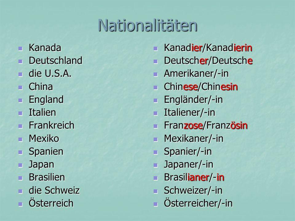 Nationalitäten Kanada Kanada Deutschland Deutschland die U.S.A. die U.S.A. China China England England Italien Italien Frankreich Frankreich Mexiko Me