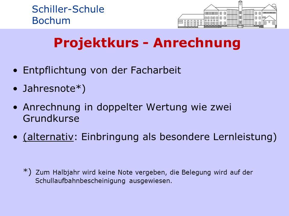 Schiller-Schule Bochum Projektkurs - Anrechnung Entpflichtung von der Facharbeit Jahresnote*) Anrechnung in doppelter Wertung wie zwei Grundkurse (alternativ: Einbringung als besondere Lernleistung) *) Zum Halbjahr wird keine Note vergeben, die Belegung wird auf der Schullaufbahnbescheinigung ausgewiesen.