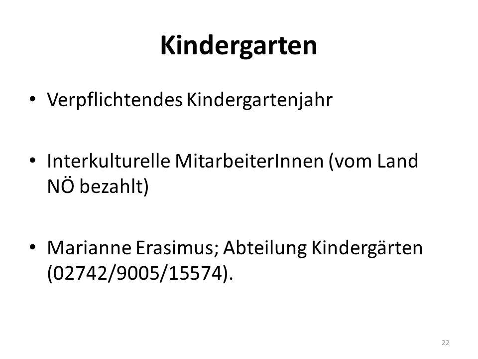 Kindergarten Verpflichtendes Kindergartenjahr Interkulturelle MitarbeiterInnen (vom Land NÖ bezahlt) Marianne Erasimus; Abteilung Kindergärten (02742/9005/15574).