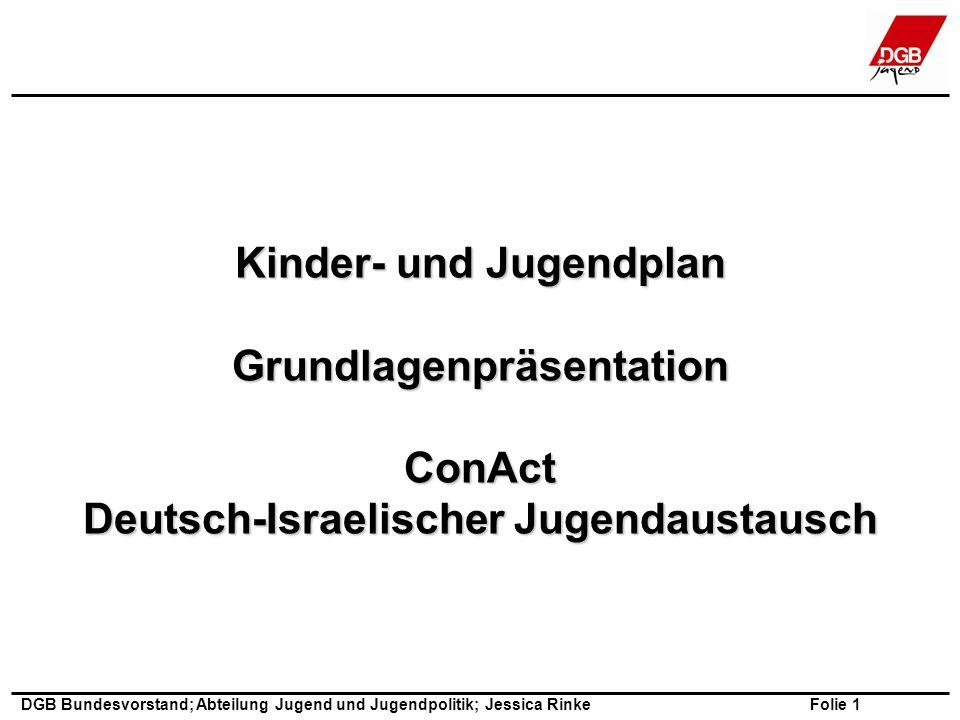 Folie 1 DGB Bundesvorstand; Abteilung Jugend und Jugendpolitik; Jessica Rinke Kinder- und Jugendplan GrundlagenpräsentationConAct Deutsch-Israelischer Jugendaustausch