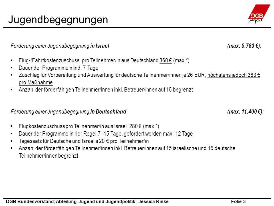 Folie 3 DGB Bundesvorstand; Abteilung Jugend und Jugendpolitik; Jessica Rinke Jugendbegegnungen Förderung einer Jugendbegegnung in Israel (max.