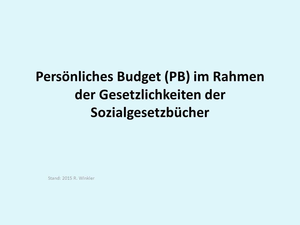 Persönliches Budget (PB) im Rahmen der Gesetzlichkeiten der Sozialgesetzbücher Stand: 2015 R.