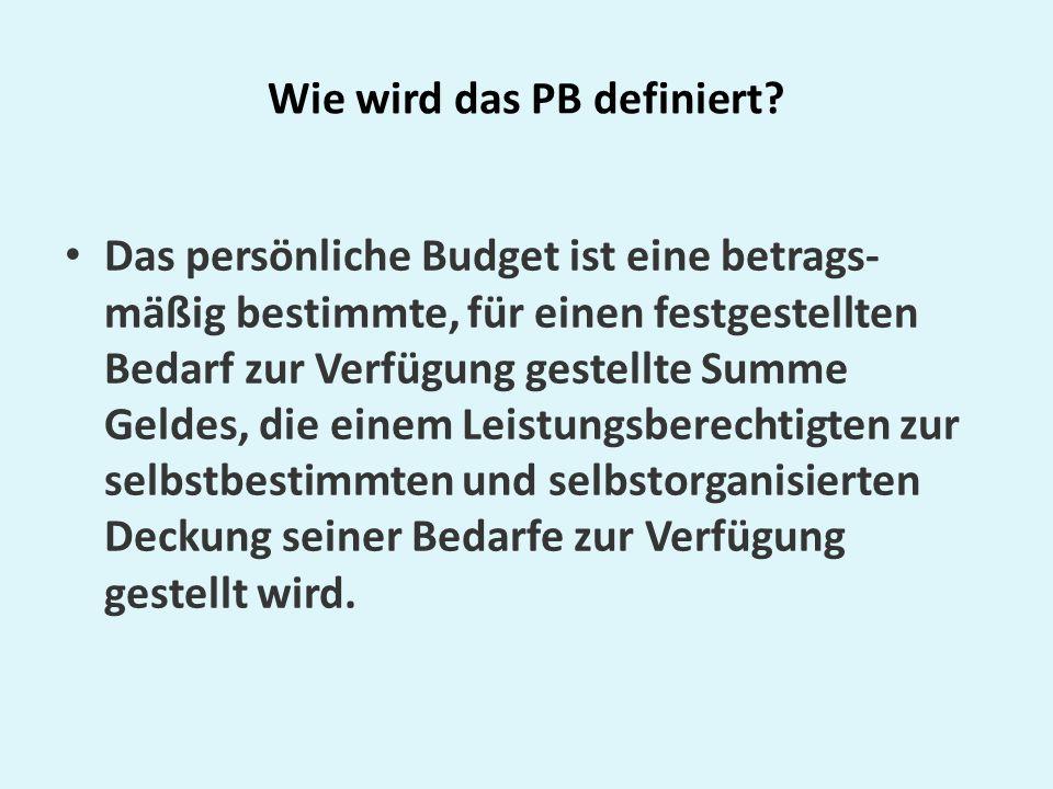 Wie wird das PB definiert? Das persönliche Budget ist eine betrags- mäßig bestimmte, für einen festgestellten Bedarf zur Verfügung gestellte Summe Gel