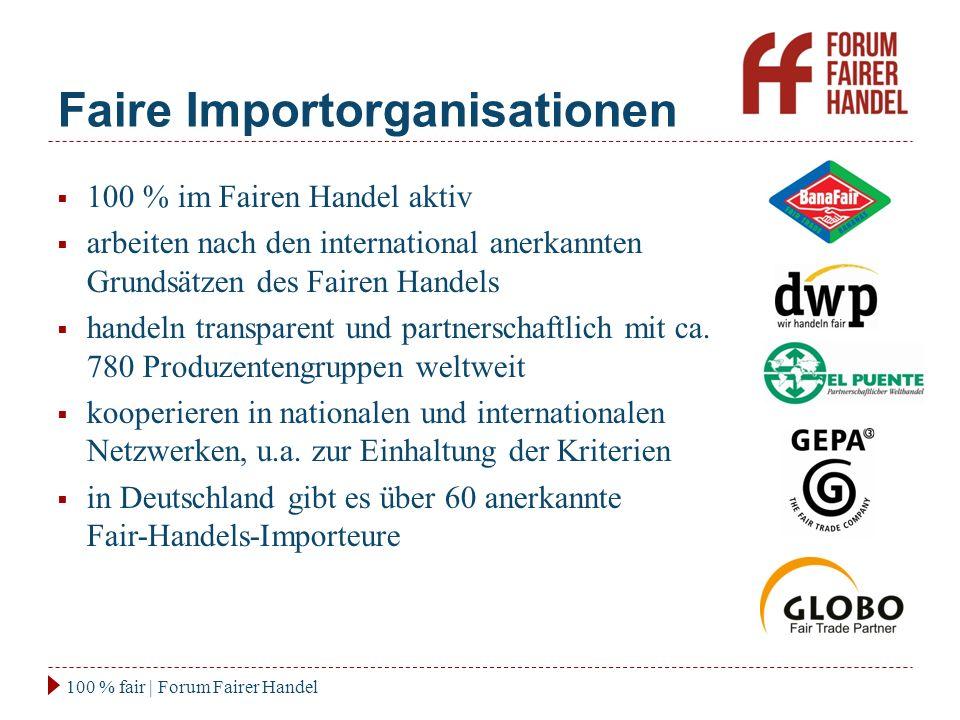 Faire Importorganisationen 100 % fair | Forum Fairer Handel  100 % im Fairen Handel aktiv  arbeiten nach den international anerkannten Grundsätzen des Fairen Handels  handeln transparent und partnerschaftlich mit ca.
