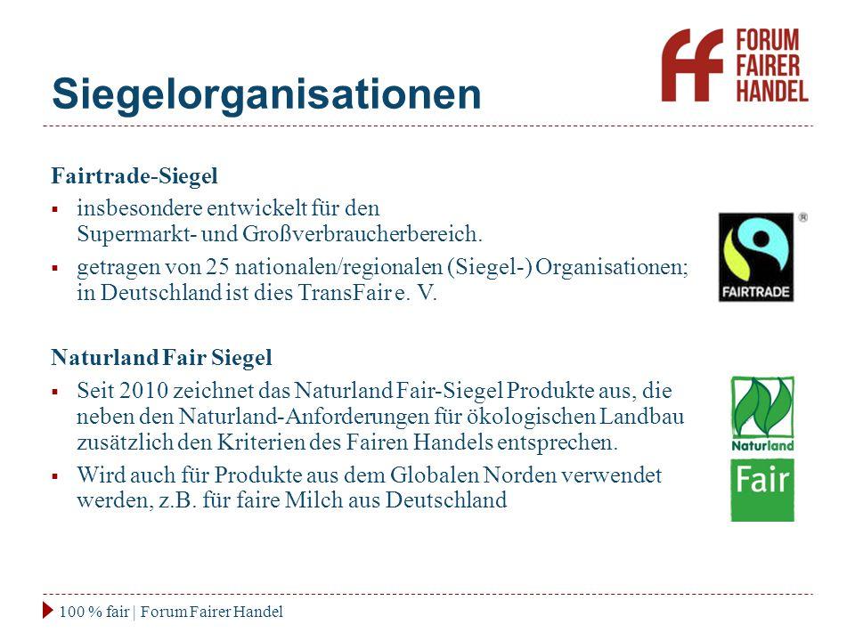 Siegelorganisationen 100 % fair | Forum Fairer Handel Fairtrade-Siegel  insbesondere entwickelt für den Supermarkt- und Großverbraucherbereich.