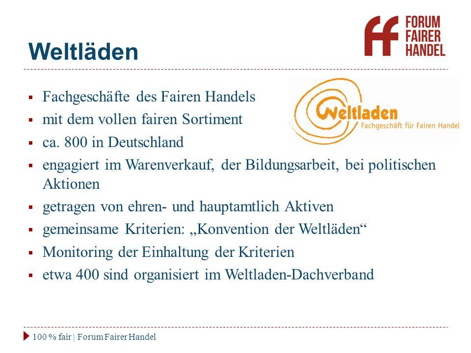Weltläden 100 % fair | Forum Fairer Handel  Fachgeschäfte des Fairen Handels  mit dem vollen fairen Sortiment  ca.