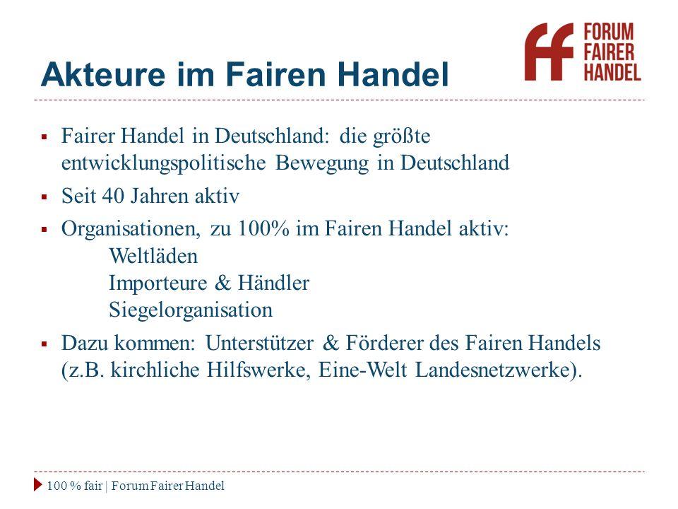 Akteure im Fairen Handel 100 % fair | Forum Fairer Handel  Fairer Handel in Deutschland: die größte entwicklungspolitische Bewegung in Deutschland 