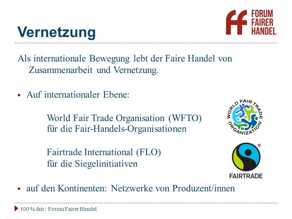 Vernetzung 100 % fair | Forum Fairer Handel Als internationale Bewegung lebt der Faire Handel von Zusammenarbeit und Vernetzung.  Auf internationaler