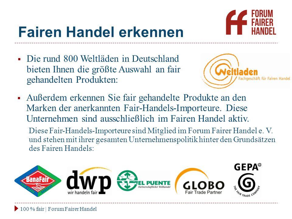 Fairen Handel erkennen 100 % fair | Forum Fairer Handel  Außerdem erkennen Sie fair gehandelte Produkte an den Marken der anerkannten Fair-Handels-Importeure.