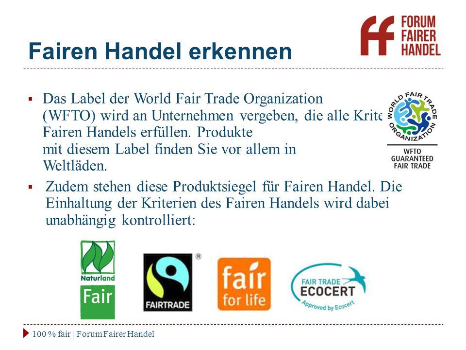 Fairen Handel erkennen 100 % fair | Forum Fairer Handel  Das Label der World Fair Trade Organization (WFTO) wird an Unternehmen vergeben, die alle Kriterien des Fairen Handels erfüllen.
