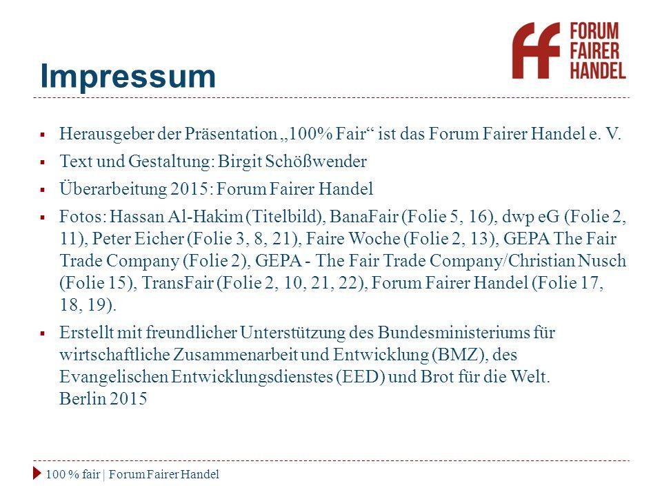 "Impressum 100 % fair | Forum Fairer Handel  Herausgeber der Präsentation ""100% Fair ist das Forum Fairer Handel e."