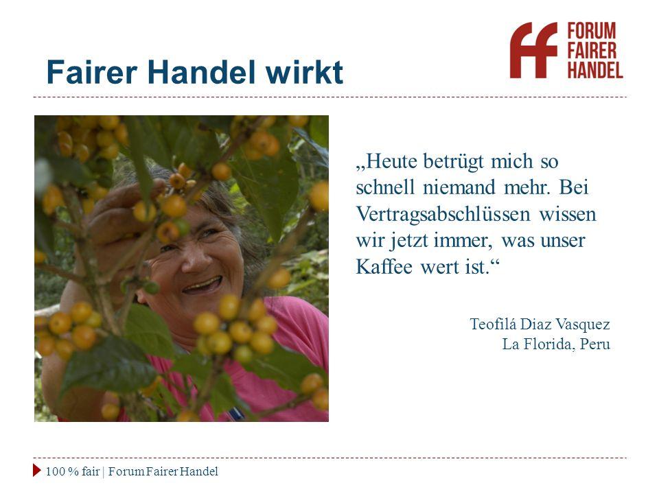 Fairer Handel wirkt 100 % fair   Forum Fairer Handel Der Faire Handel ermöglicht uns ein sicheres und besseres Einkommen.