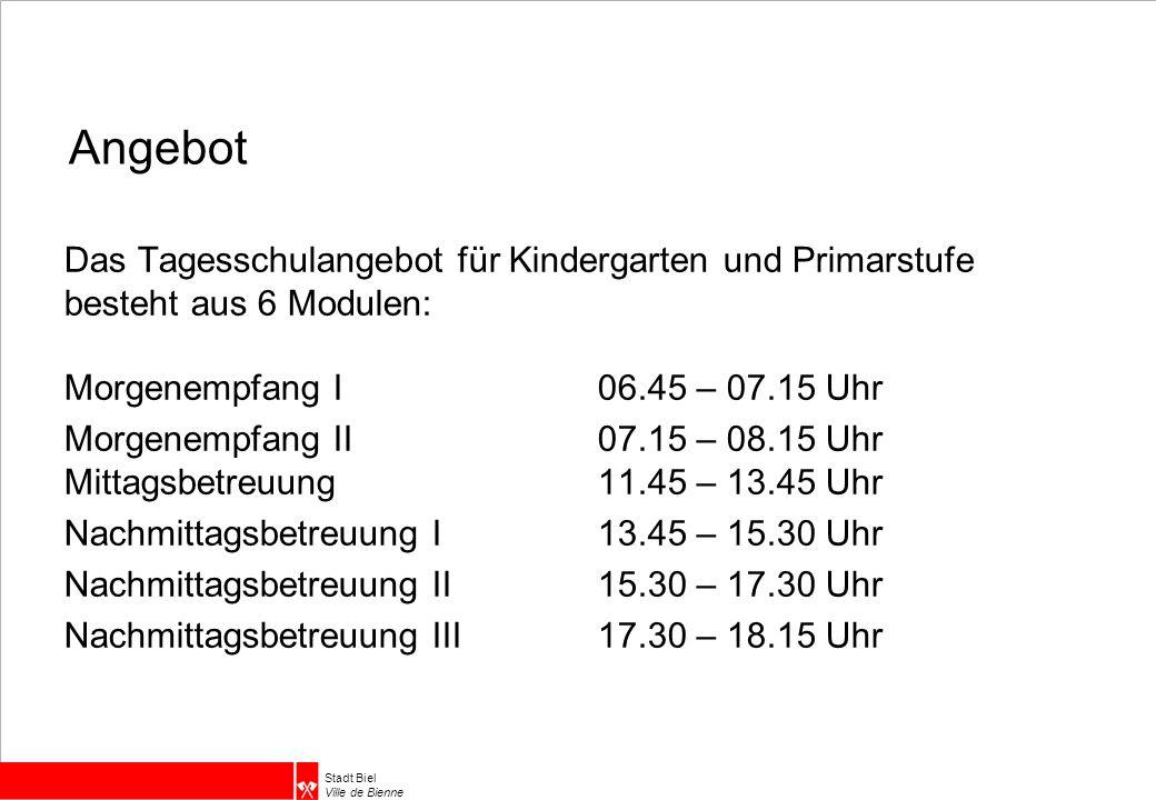 Stadt Biel Ville de Bienne Angebot Das Tagesschulangebot für Kindergarten und Primarstufe besteht aus 6 Modulen: Morgenempfang I06.45 – 07.15 Uhr Morg
