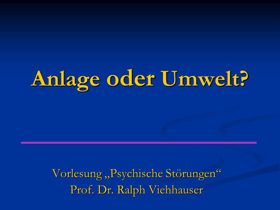 """Anlage oder Umwelt? Vorlesung """"Psychische Störungen"""" Prof. Dr. Ralph Viehhauser"""
